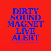 Dirty Sound Magnet: Live Alert