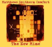 Matthews Southern Comfort: The New Mine